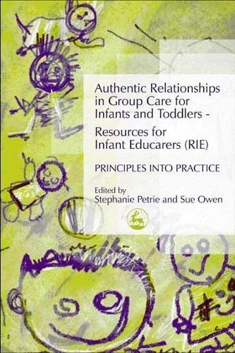 Authentic Relationships in Group Care for Infants and Toddlers - Resources for Infant Educarers (RIE) Principles into Practice (Paperback)