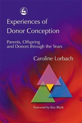 Experiences of Donor Conception: Parents, Offspring and Donors Through the Years (Paperback)