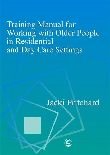 Training Manual for Working with Older People in Residential and Day Care Settings (Paperback)