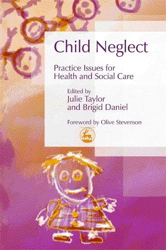 Child Neglect: Practice Issues for Health and Social Care - Best Practice in Working with Children (Paperback)