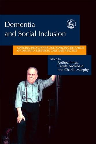 Dementia and Social Inclusion: Marginalised Groups and Marginalised Areas of Dementia Research, Care and Practice (Paperback)