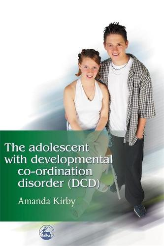 The Adolescent with Developmental Co-ordination Disorder (DCD) (Paperback)