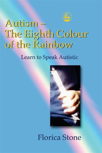 Autism - The Eighth Colour of the Rainbow: Learn to Speak Autistic (Paperback)
