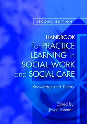 Handbook for Practice Learning in Social Work and Social Care: Knowledge and Theory (Paperback)