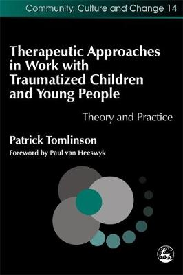 Therapeutic Approaches in Work with Traumatised Children and Young People: Theory and Practice - Community, Culture and Change (Paperback)