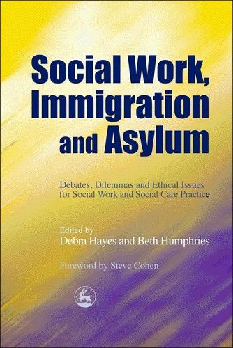 Social Work, Immigration and Asylum: Debates, Dilemmas and Ethical Issues for Social Work and Social Care Practice (Paperback)