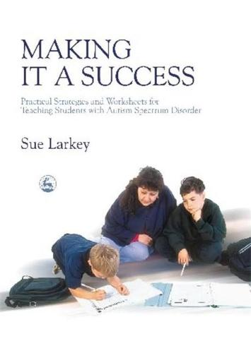 Making it a Success: Practical Strategies and Worksheets for Teaching Students with Autism Spectrum Disorder (Paperback)