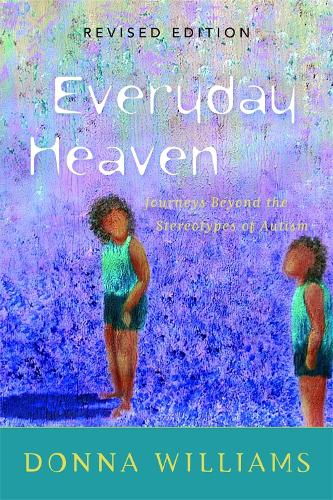 Everyday Heaven: Journeys Beyond the Stereotypes of Autism (Paperback)