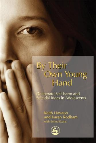 By Their Own Young Hand: Deliberate Self-Harm and Suicidal Ideas in Adolescents (Paperback)