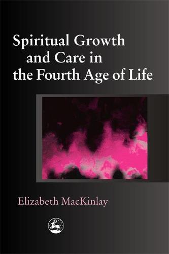 Spiritual Growth and Care in the Fourth Age of Life (Paperback)