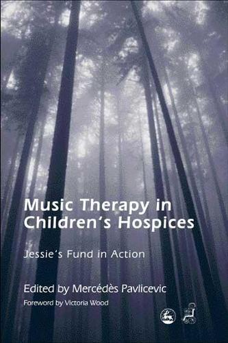 Music Therapy in Children's Hospices: Jessie's Fund in Action (Paperback)