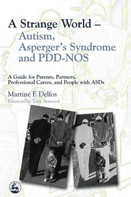 A Strange World - Autism, Asperger's Syndrome and PDD-NOS: A Guide for Parents, Partners, Professional Carers, and People with ASDs (Paperback)
