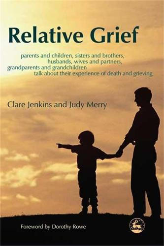 Relative Grief: Parents and Children, Sisters and Brothers, Husbands, Wives and Partners, Grandparents and Grandchildren Talk About Their Experience of Death and Grieving (Paperback)