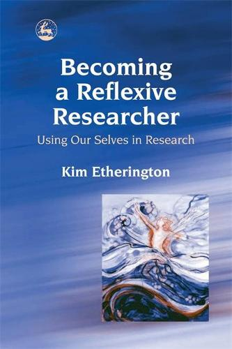 Becoming a Reflexive Researcher - Using Our Selves in Research (Paperback)
