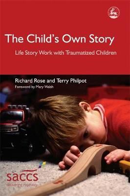 The Child's Own Story: Life Story Work with Traumatized Children - Delivering Recovery (Paperback)