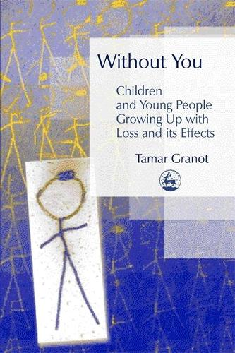 Without You - Children and Young People Growing Up with Loss and its Effects (Paperback)