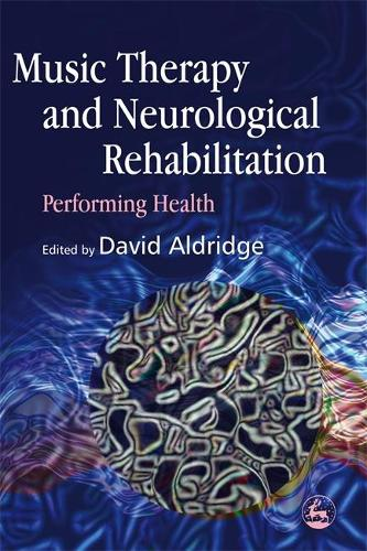 Music Therapy and Neurological Rehabilitation: Performing Health (Paperback)