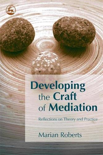 Developing the Craft of Mediation: Reflections on Theory and Practice (Paperback)