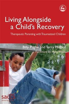 Living Alongside a Child's Recovery: Therapeutic Parenting with Traumatized Children - Delivering Recovery (Paperback)