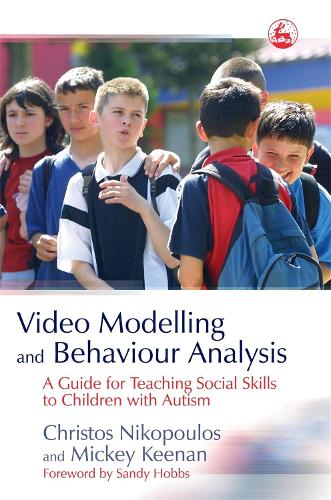 Video Modelling and Behaviour Analysis: A Guide for Teaching Social Skills to Children with Autism (Paperback)
