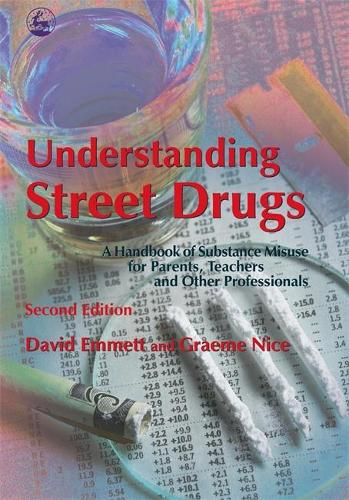 Understanding Street Drugs: A Handbook of Substance Misuse for Parents, Teachers and Other Professionals (Paperback)