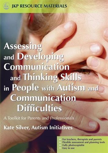Assessing and Developing Communication and Thinking Skills in People with Autism and Communication Difficulties: A Toolkit for Parents and Professionals (Paperback)