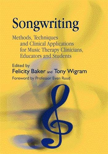 Songwriting: Methods, Techniques and Clinical Applications for Music Therapy Clinicians, Educators and Students (Paperback)