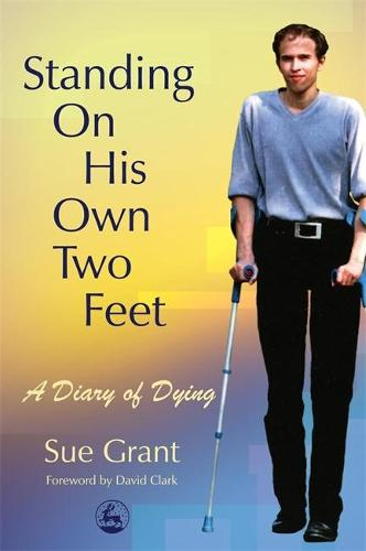 Standing On His Own Two Feet: A Diary of Dying (Paperback)
