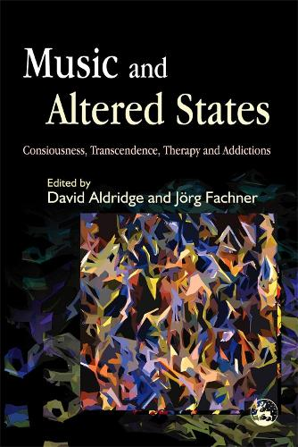 Music and Altered States: Consciousness, Transcendence, Therapy and Addictions (Paperback)