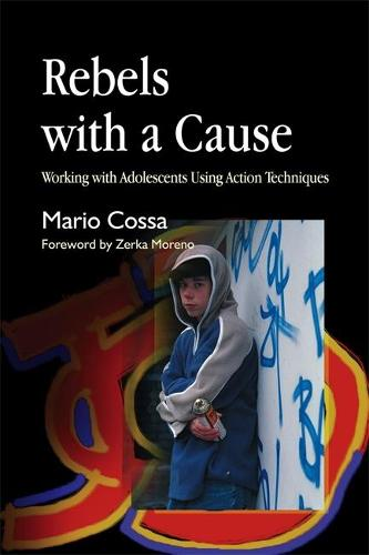 Rebels with a Cause: Working with Adolescents Using Action Techniques (Paperback)