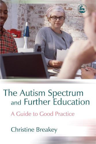 The Autism Spectrum and Further Education: A Guide to Good Practice (Paperback)