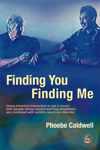 Finding You Finding Me: Using Intensive Interaction to get in touch with people whose severe learning disabilities are combined with autistic spectrum disorder (Paperback)