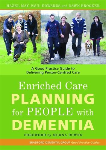 Enriched Care Planning for People with Dementia: A Good Practice Guide to Delivering Person-Centred Care - University of Bradford Dementia Good Practice Guides (Paperback)