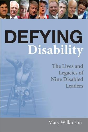 Defying Disability: The Lives and Legacies of Nine Disabled Leaders (Paperback)