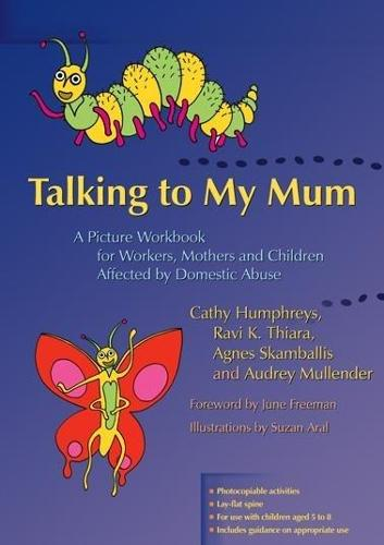 Talking to My Mum: A Picture Workbook for Workers, Mothers and Children Affected by Domestic Abuse (Paperback)