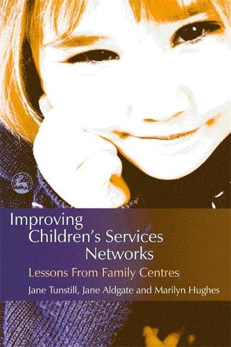 Improving Children's Services Networks: Lessons from Family Centres (Paperback)