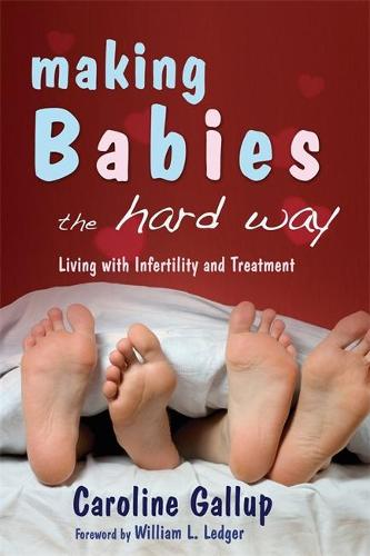 Making Babies the Hard Way: Living with Infertility and Treatment (Paperback)