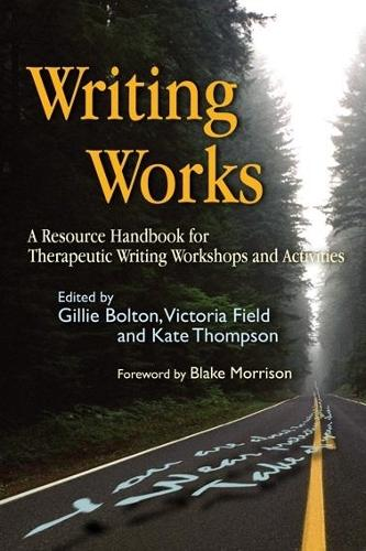 Writing Works: A Resource Handbook for Therapeutic Writing Workshops and Activities - Writing for Therapy or Personal Development (Paperback)