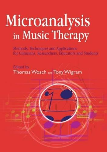Microanalysis in Music Therapy: Methods, Techniques and Applications for Clinicians, Researchers, Educators and Students (Paperback)
