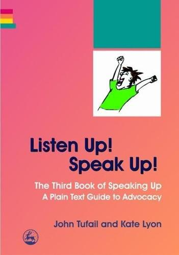 Listen Up! Speak Up!: The Third Book of Speaking Up - a Plain Text Guide to Advocacy (Paperback)