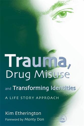 Trauma, Drug Misuse and Transforming Identities: A Life Story Approach (Paperback)