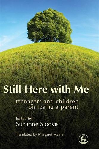 Still Here with Me: Teenagers and Children on Losing a Parent (Paperback)