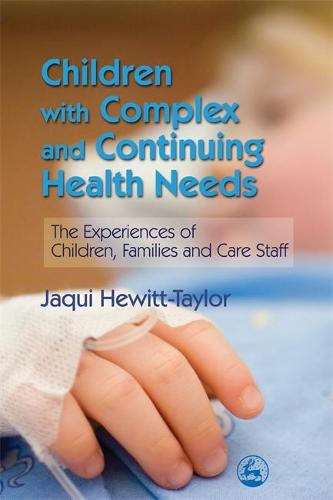 Children with Complex and Continuing Health Needs: The Experiences of Children, Families and Care Staff (Paperback)