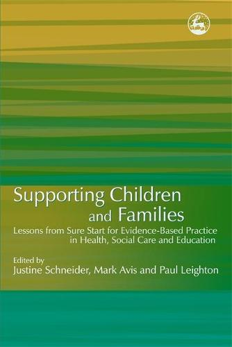 Supporting Children and Families: Lessons from Sure Start for Evidence-Based Practice in Health, Social Care and Education (Paperback)