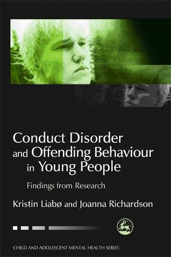 Conduct Disorder and Offending Behaviour in Young People: Findings from Research - Child and Adolescent Mental Health (Paperback)