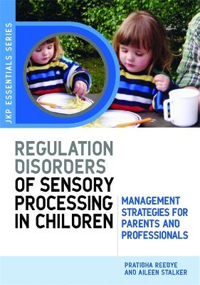 Understanding Regulation Disorders of Sensory Processing in Children: Management Strategies for Parents and Professionals - Jkp Essentials (Paperback)