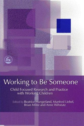 Working to Be Someone: Child Focused Research and Practice with Working Children (Paperback)