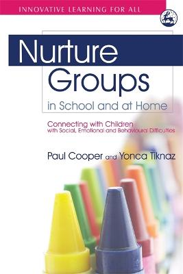 Nurture Groups in School and at Home: Connecting with Children with Social, Emotional and Behavioural Difficulties - Innovative Learning for All (Paperback)