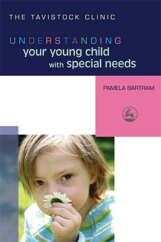 Understanding Your Young Child with Special Needs - The Tavistock Clinic - Understanding Your Child (Paperback)