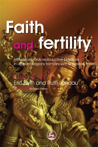 Faith and Fertility: Attitudes Towards Reproductive Practices in Different Religions from Ancient to Modern Times (Paperback)